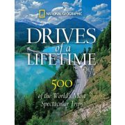 Drives of a Lifetime: The World's Most Spectacular Trips National Geographic  2010