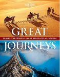 Great Journeys : Travel the World's Most Spectacular Routes Lonely Planet  2013