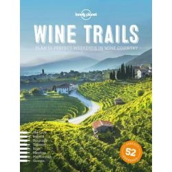 Wine Trails Lonely Planet 2015  Plan 52 Perfect Weekends in Wine Country