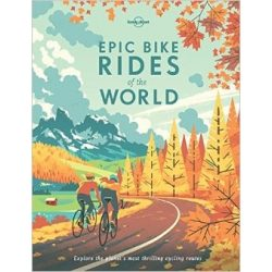 Epic Bike Rides of the World Lonely Planet Guide 2016 angol