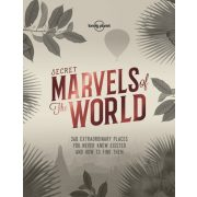 Secret Marvels of the World : 360 extraordinary places you never knew existed and where to find them Lonely Planet könyv 2017 angol
