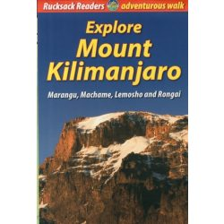 Explore Mount Kilimanjaro útikönyv, Marangu, Machame, Lemosho and Rongai 2013