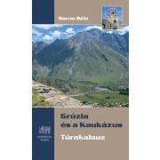 Grúzia és a Kaukázus, Grúzia túrakalauz, Grúzia útikönyv Kornétás  2017