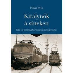 Királynők a síneken - Fázis- és periódusváltós mozdonyok és motorvonatok könyv Kornétás  2017
