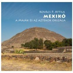 Mexikó útikönyv, Mexikó   a maják és az aztékok országa 2015