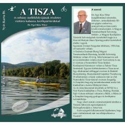 A Tisza  és néhány mellékfolyójának részletes vízitúra kalauza, kerékpártúrákkal , Tisza könyv 2015