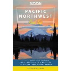 Pacific Northwest Road Trip útikönyv Moon, angol (Second Edition) : Seattle, Vancouver, Victoria, the Olympic Peninsula, Portland, the Oregon Coast & Mount Rainier