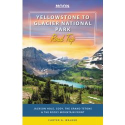 Yellowstone to Glacier National Park Road Trip útikönyv Moon, angol (First Edition) : Jackson Hole, the Grand Tetons & the Rocky Mountain Front