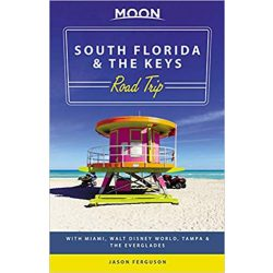 South Florida & the Keys Road Trip útikönyv Moon, angol (First Edition) : With Miami, Walt Disney World, Tampa & the Everglades