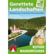 Gerettete Landschaften – 40 Wanderungen zu bayerischen Naturschutzerfolgen túrakalauz Bergverlag Rother német   RO 4438