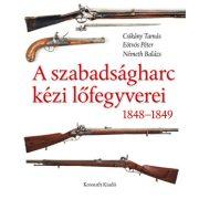A szabadságharc kézi lőfegyverei 1848-1849 Kossuth Kiadó