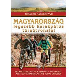 Magyarország legszebb kerékpáros túraútvonalai könyv, Túrázók nagykönyve Nagy Balázs  2019